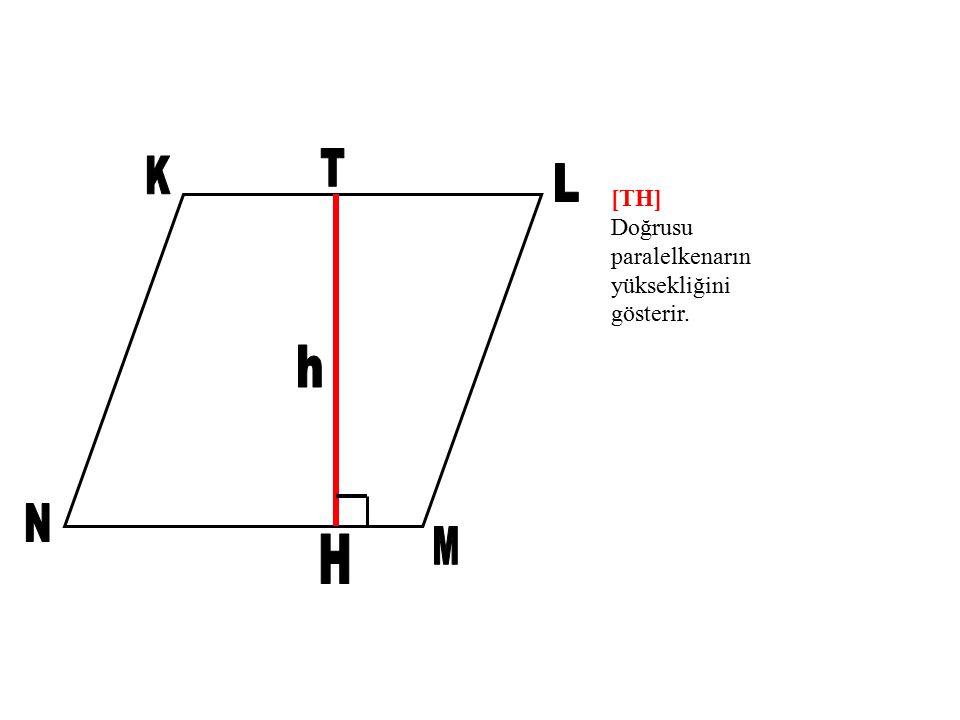 T K L [TH] Doğrusu paralelkenarın yüksekliğini gösterir. h N M H